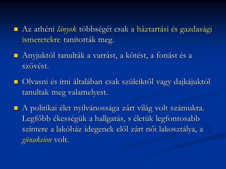 Az athéni lányok többségét csak a háztartási és gazdasági ismeretekre tanították meg. Az athéni lányok többségét csak a háztartási és gazdasági ismere