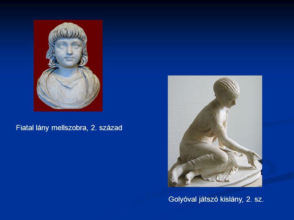 Fiatal lány mellszobra, 2. század Golyóval játszó kislány, 2. sz.