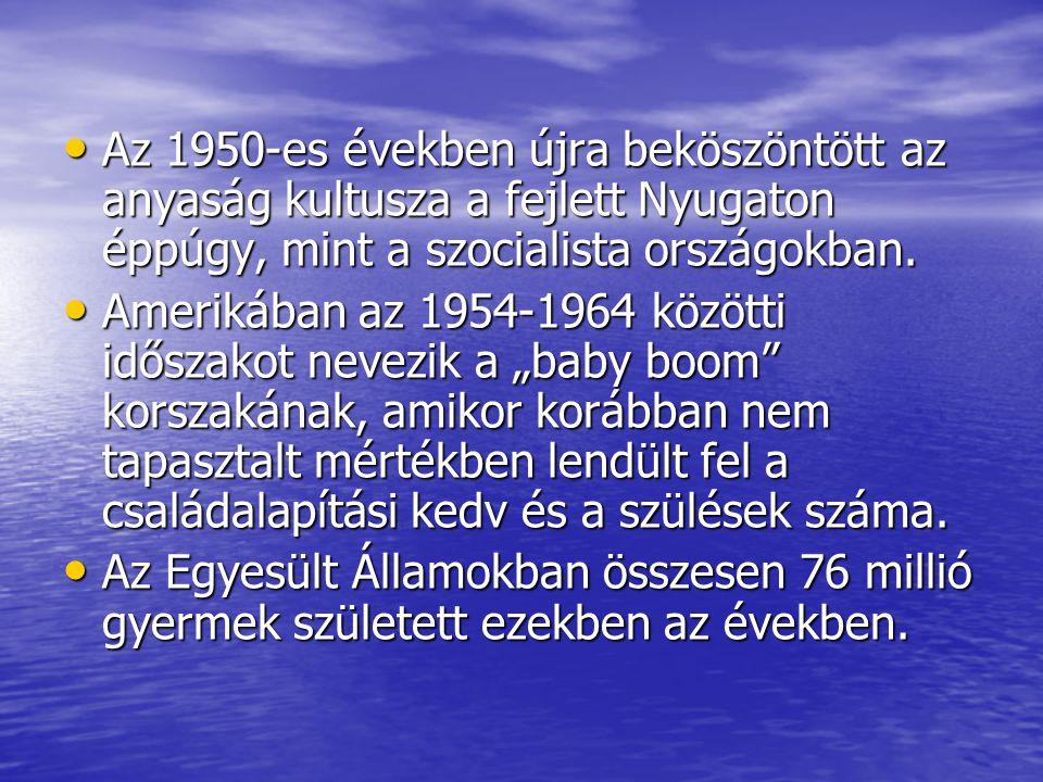 Az 1950-es években újra beköszöntött az anyaság kultusza a fejlett Nyugaton éppúgy, mint a szocialista országokban. Az 1950-es években újra beköszöntö
