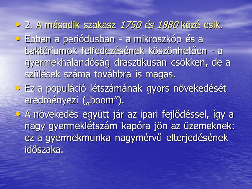 2. A második szakasz 1750 és 1880 közé esik. 2. A második szakasz 1750 és 1880 közé esik. Ebben a periódusban - a mikroszkóp és a baktériumok felfedez