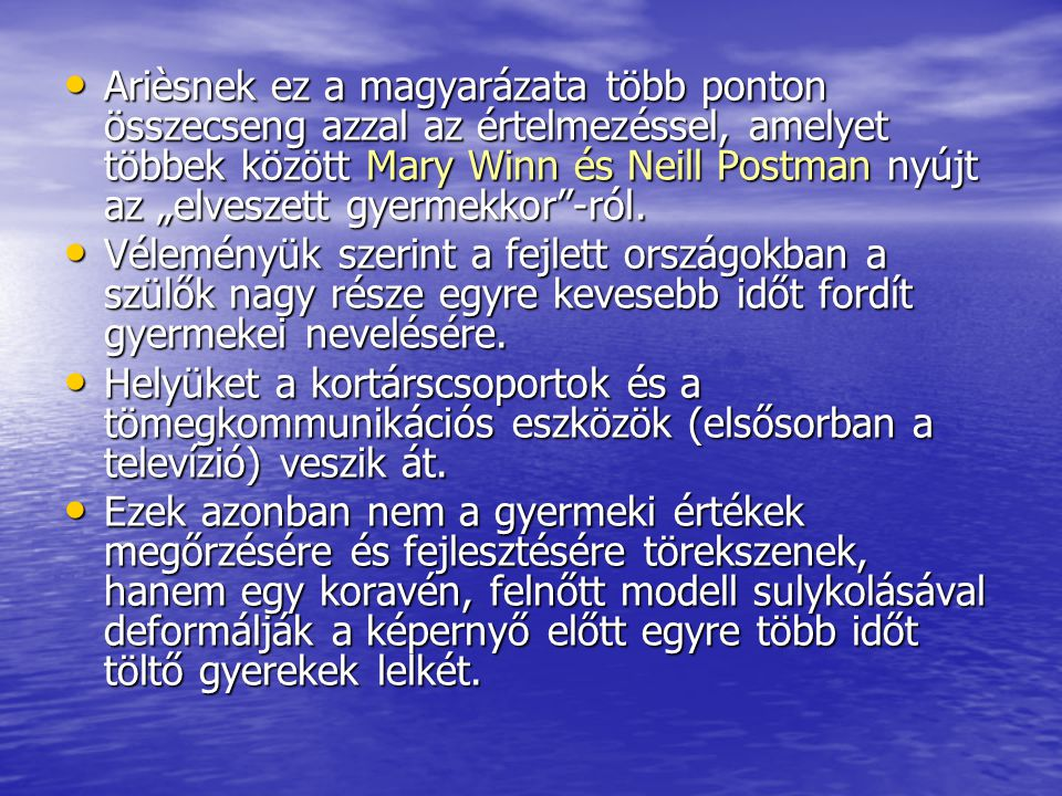 """Arièsnek ez a magyarázata több ponton összecseng azzal az értelmezéssel, amelyet többek között Mary Winn és Neill Postman nyújt az """"elveszett gyermekk"""