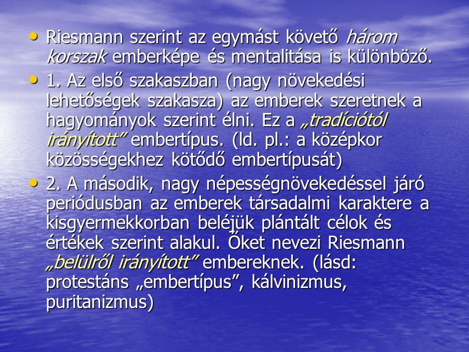 Riesmann szerint az egymást követő három korszak emberképe és mentalitása is különböző. Riesmann szerint az egymást követő három korszak emberképe és