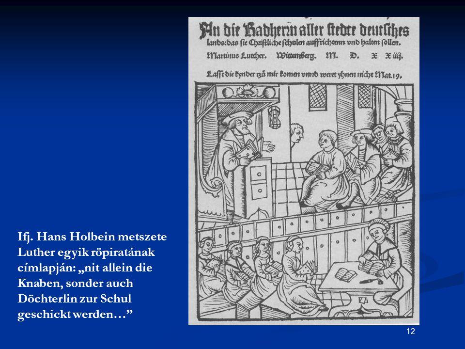 """12 Ifj. Hans Holbein metszete Luther egyik röpiratának címlapján: """"nit allein die Knaben, sonder auch Döchterlin zur Schul geschickt werden…"""""""