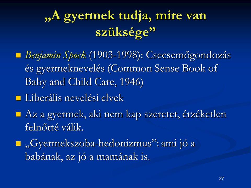 """27 """"A gyermek tudja, mire van szüksége"""" Benjamin Spock (1903-1998): Csecsemőgondozás és gyermeknevelés (Common Sense Book of Baby and Child Care, 1946"""