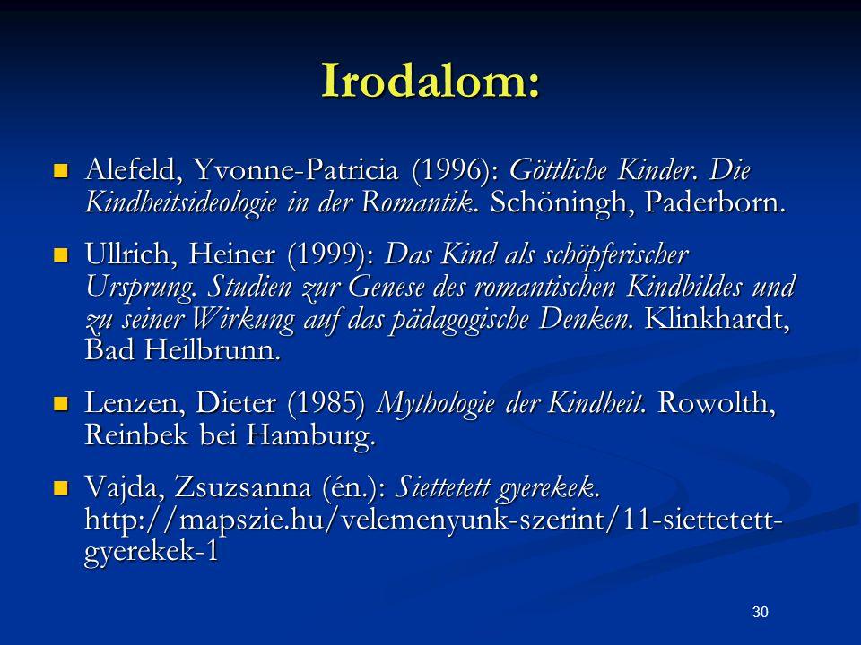 30 Irodalom: Alefeld, Yvonne-Patricia (1996): Göttliche Kinder. Die Kindheitsideologie in der Romantik. Schöningh, Paderborn. Alefeld, Yvonne-Patricia