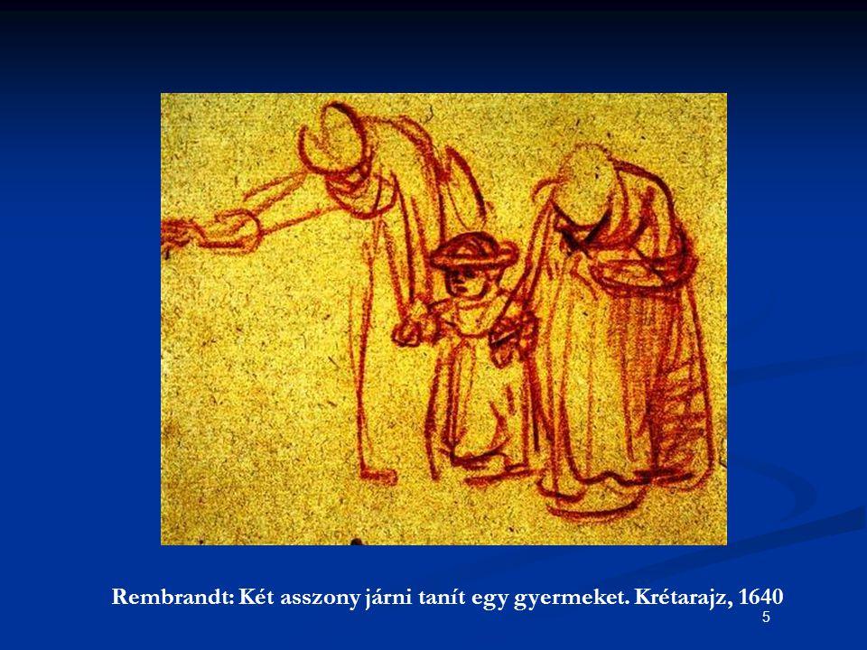 5 Rembrandt: Két asszony járni tanít egy gyermeket. Krétarajz, 1640