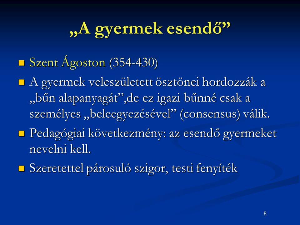 """8 """"A gyermek esendő"""" Szent Ágoston (354-430) Szent Ágoston (354-430) A gyermek veleszületett ösztönei hordozzák a """"bűn alapanyagát"""",de ez igazi bűnné"""
