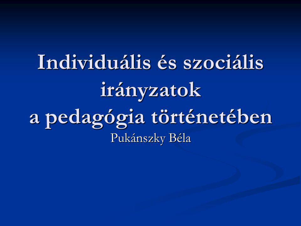 Individuális és szociális irányzatok a pedagógia történetében Pukánszky Béla
