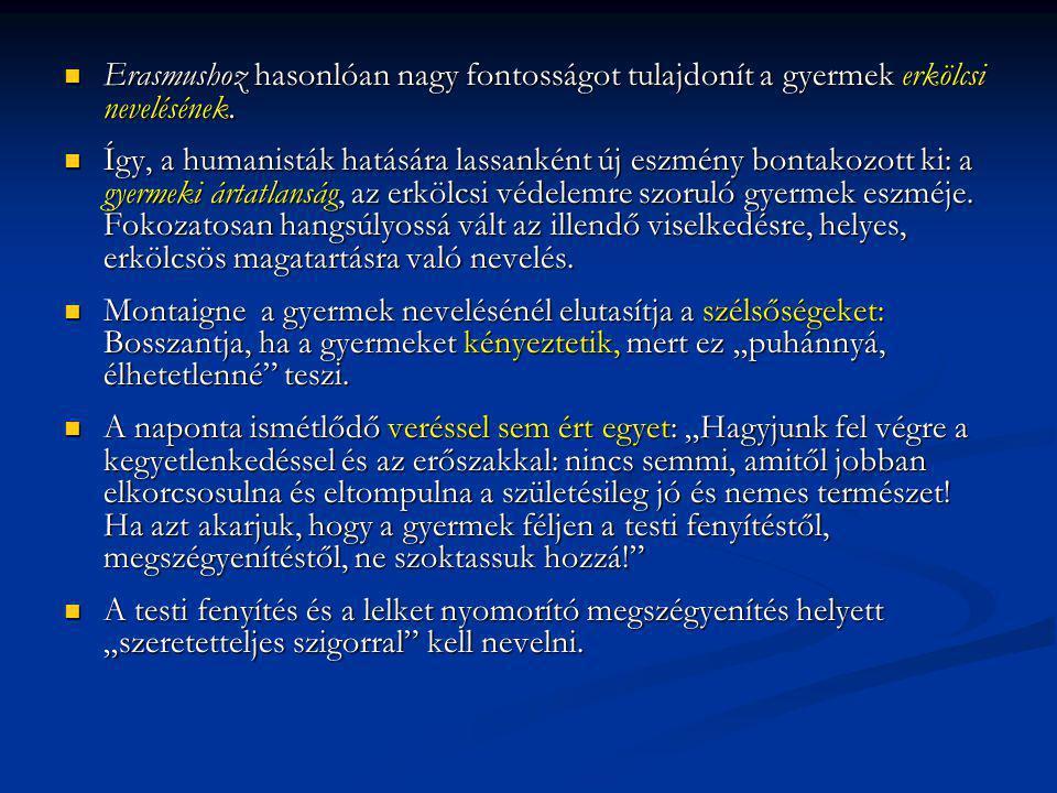 Erasmushoz hasonlóan nagy fontosságot tulajdonít a gyermek erkölcsi nevelésének. Erasmushoz hasonlóan nagy fontosságot tulajdonít a gyermek erkölcsi n