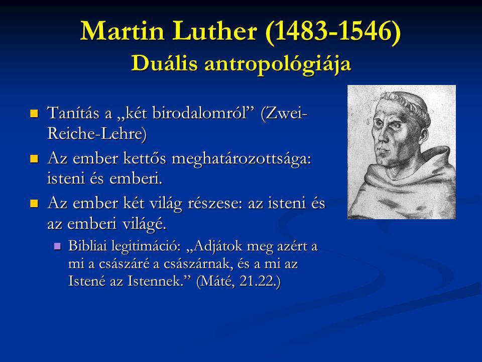 """Martin Luther (1483-1546) Duális antropológiája Tanítás a """"két birodalomról"""" (Zwei- Reiche-Lehre) Tanítás a """"két birodalomról"""" (Zwei- Reiche-Lehre) Az"""