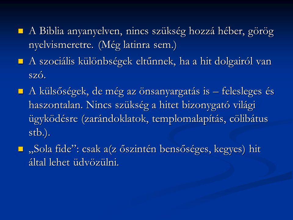 A Biblia anyanyelven, nincs szükség hozzá héber, görög nyelvismeretre. (Még latinra sem.) A Biblia anyanyelven, nincs szükség hozzá héber, görög nyelv