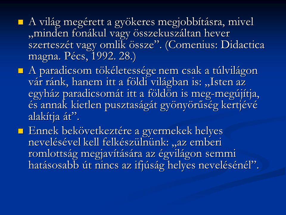 """A világ megérett a gyökeres megjobbításra, mivel """"minden fonákul vagy összekuszáltan hever szerteszét vagy omlik össze"""". (Comenius: Didactica magna. P"""