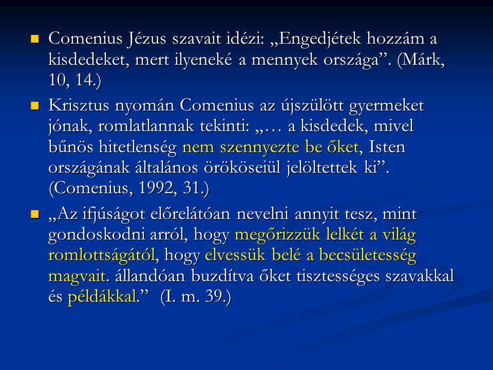 """Comenius Jézus szavait idézi: """"Engedjétek hozzám a kisdedeket, mert ilyeneké a mennyek országa"""". (Márk, 10, 14.) Comenius Jézus szavait idézi: """"Engedj"""