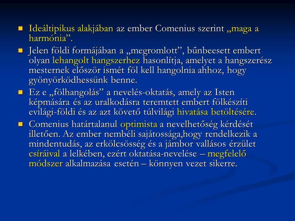 """Ideáltipikus alakjában az ember Comenius szerint """"maga a harmónia"""". Ideáltipikus alakjában az ember Comenius szerint """"maga a harmónia"""". Jelen földi fo"""