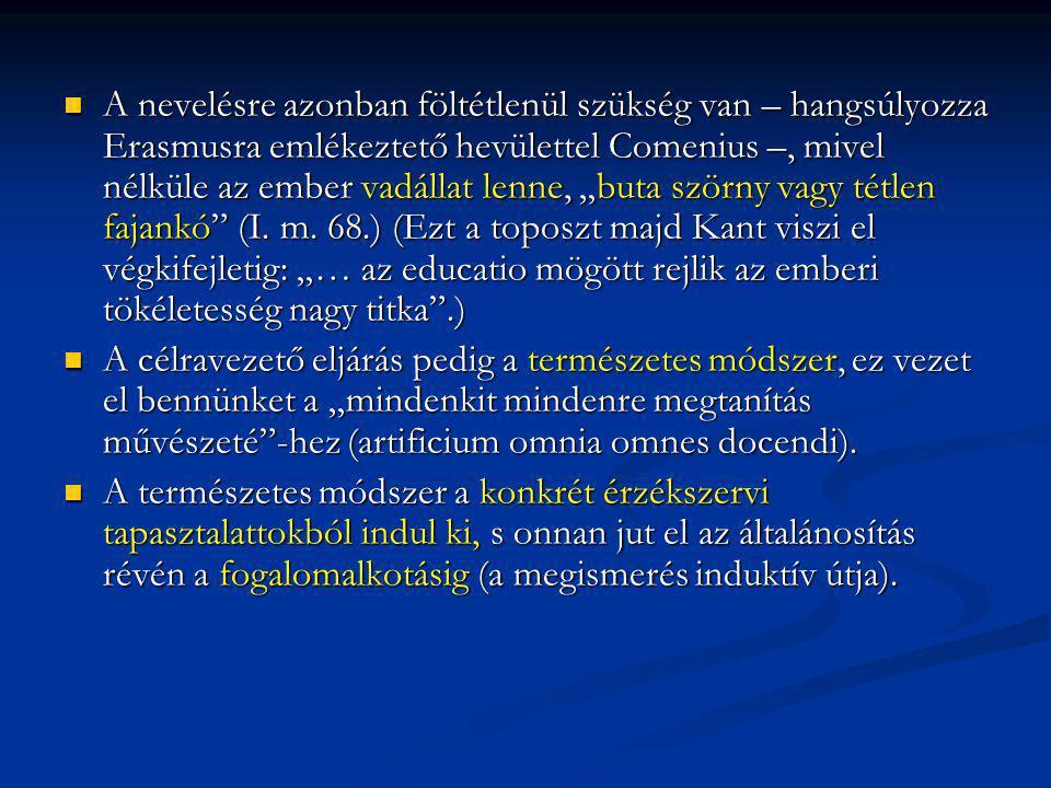 """A nevelésre azonban föltétlenül szükség van – hangsúlyozza Erasmusra emlékeztető hevülettel Comenius –, mivel nélküle az ember vadállat lenne, """"buta s"""