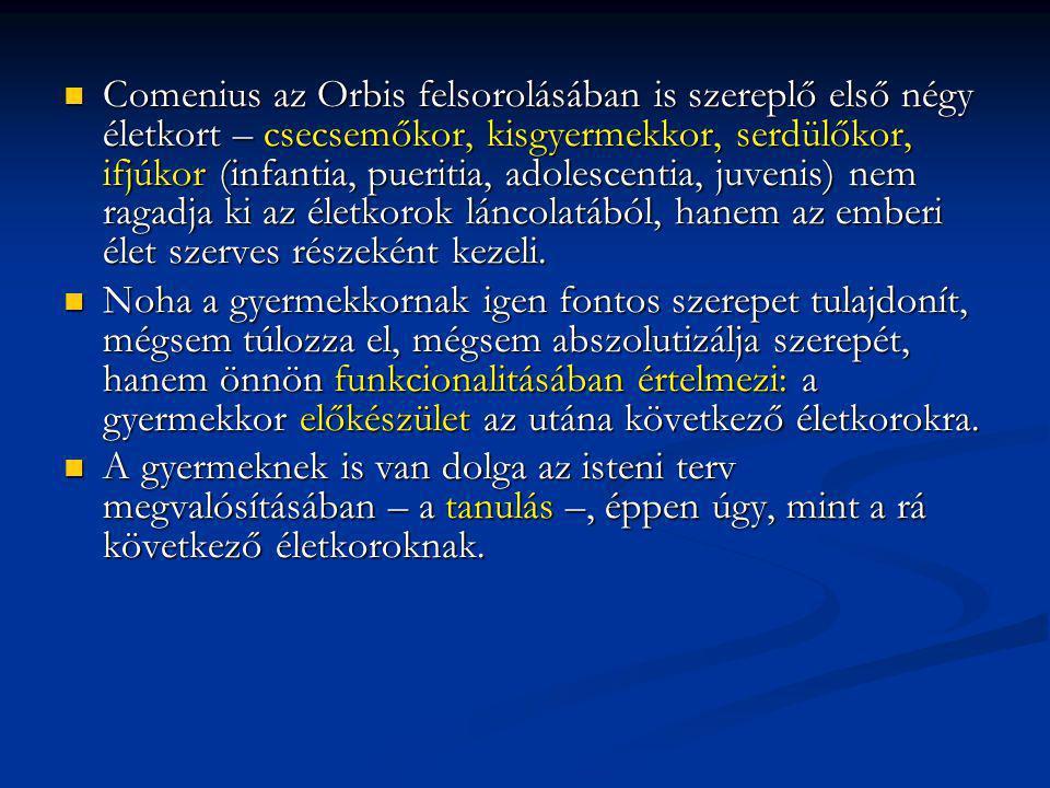 Comenius az Orbis felsorolásában is szereplő első négy életkort – csecsemőkor, kisgyermekkor, serdülőkor, ifjúkor (infantia, pueritia, adolescentia, j