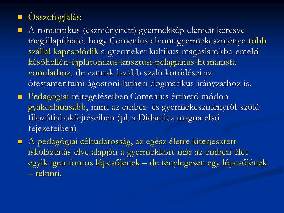 Összefoglalás: Összefoglalás: A romantikus (eszményített) gyermekkép elemeit keresve megállapítható, hogy Comenius elvont gyermekeszménye több szállal