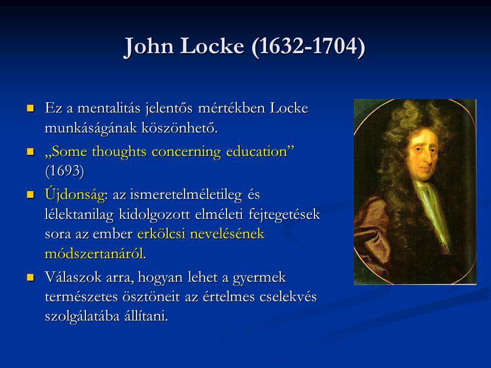 John Locke (1632-1704) Ez a mentalitás jelentős mértékben Locke munkáságának köszönhető. Ez a mentalitás jelentős mértékben Locke munkáságának köszönh