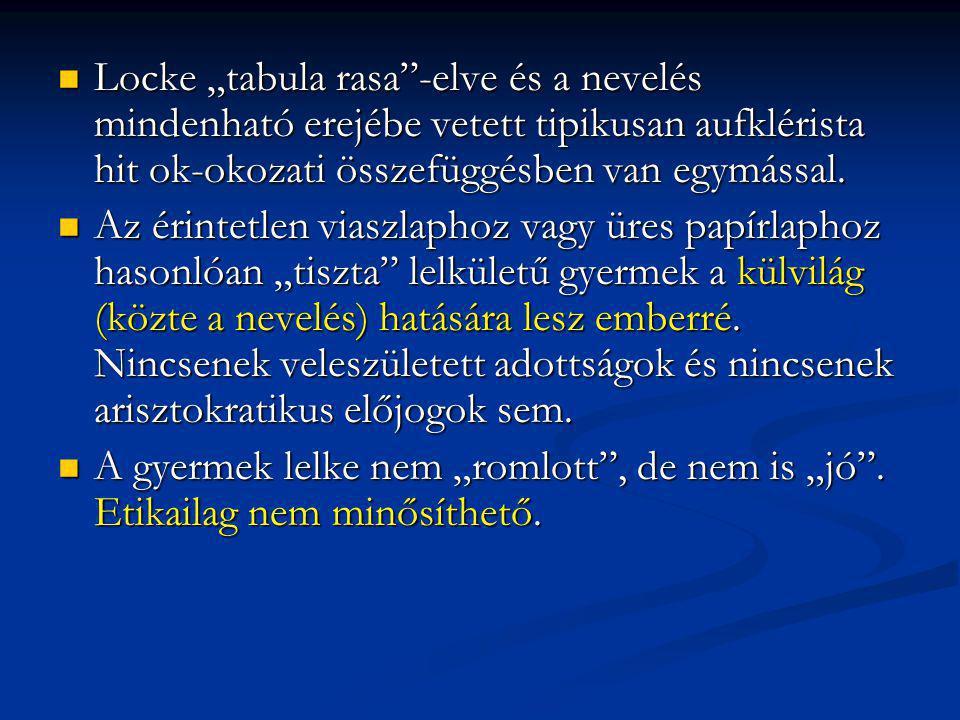 """Locke """"tabula rasa""""-elve és a nevelés mindenható erejébe vetett tipikusan aufklérista hit ok-okozati összefüggésben van egymással. Locke """"tabula rasa"""""""
