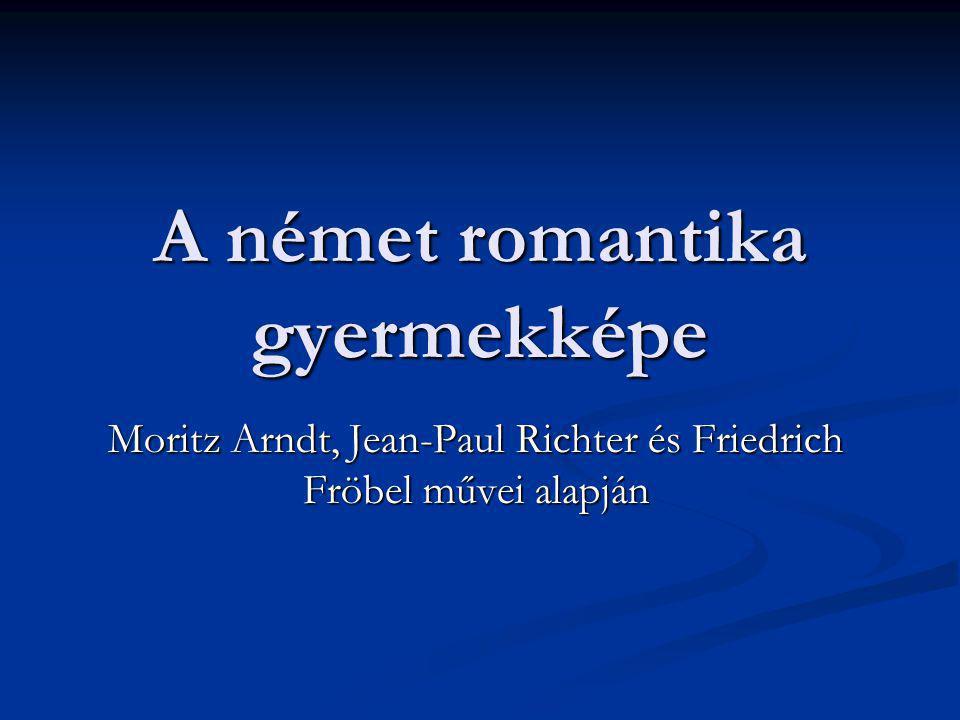 A német romantika gyermekképe Moritz Arndt, Jean-Paul Richter és Friedrich Fröbel művei alapján