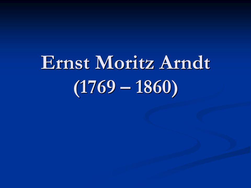 Ernst Moritz Arndt (1769 – 1860)
