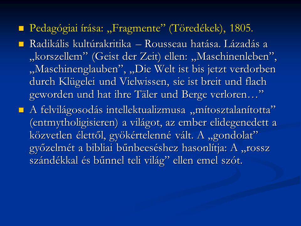 """Pedagógiai írása: """"Fragmente"""" (Töredékek), 1805. Pedagógiai írása: """"Fragmente"""" (Töredékek), 1805. Radikális kultúrakritika – Rousseau hatása. Lázadás"""