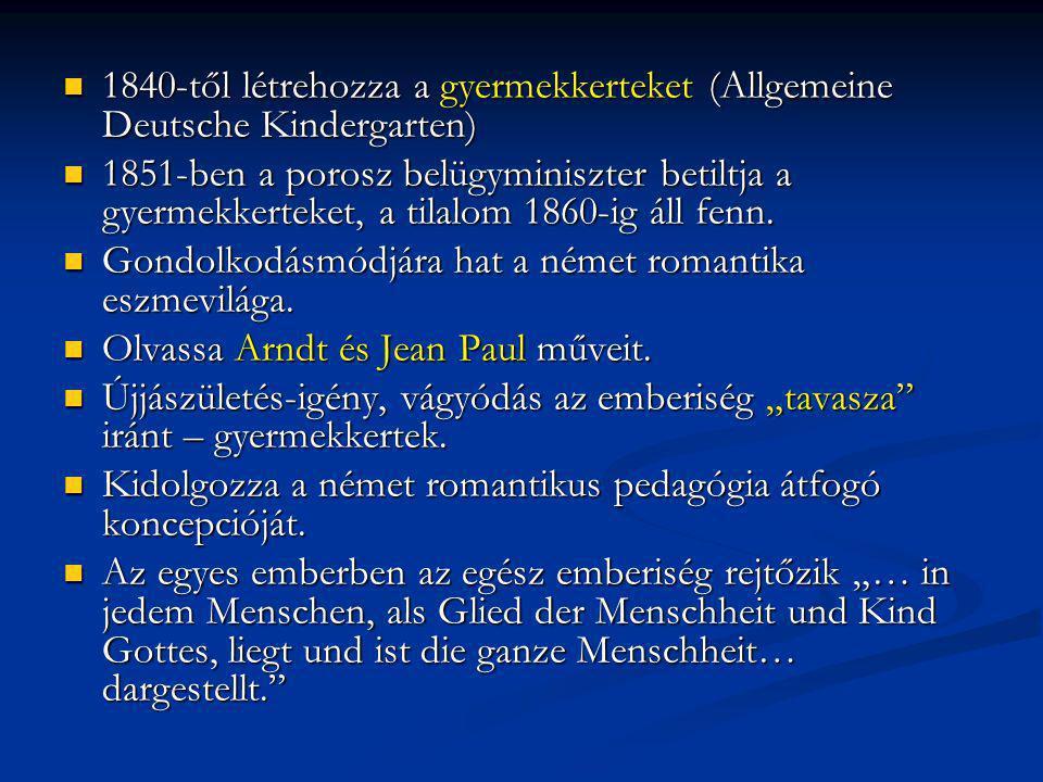 1840-től létrehozza a gyermekkerteket (Allgemeine Deutsche Kindergarten) 1840-től létrehozza a gyermekkerteket (Allgemeine Deutsche Kindergarten) 1851