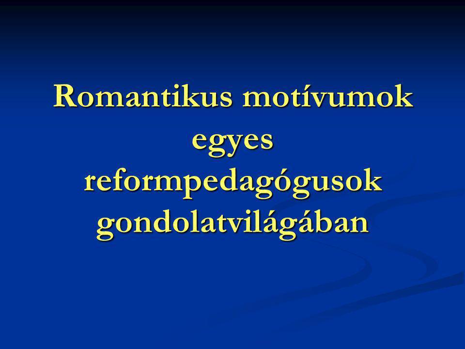 Romantikus motívumok egyes reformpedagógusok gondolatvilágában