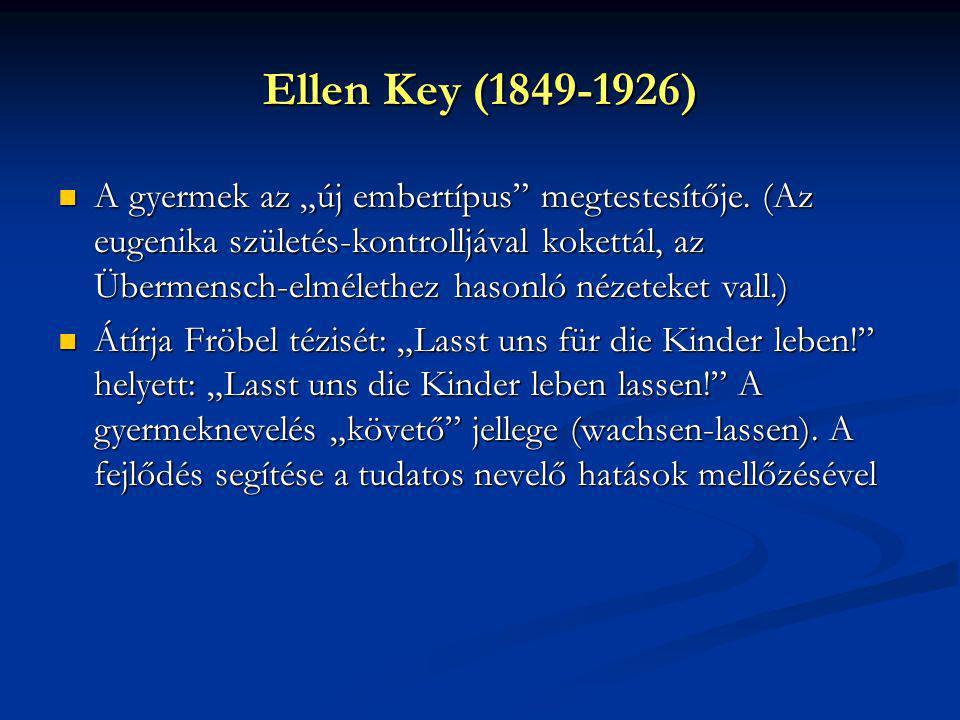 """Ellen Key (1849-1926) A gyermek az """"új embertípus"""" megtestesítője. (Az eugenika születés-kontrolljával kokettál, az Übermensch-elmélethez hasonló néze"""