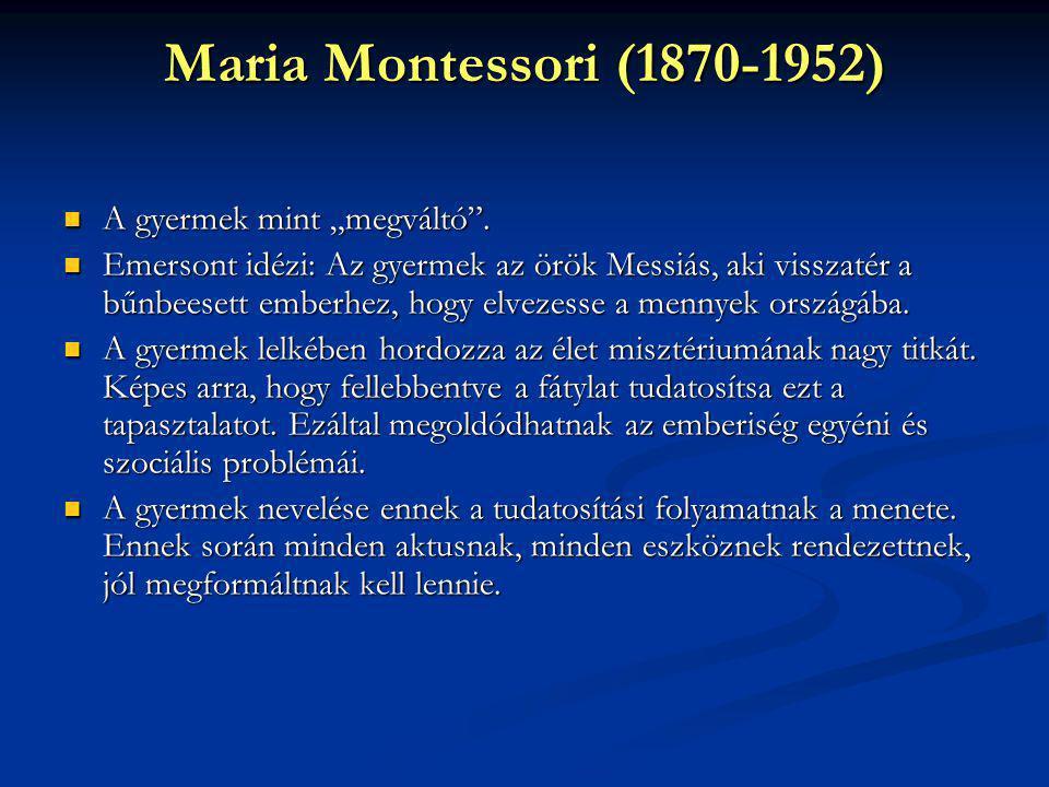 """Maria Montessori (1870-1952) A gyermek mint """"megváltó"""". A gyermek mint """"megváltó"""". Emersont idézi: Az gyermek az örök Messiás, aki visszatér a bűnbees"""