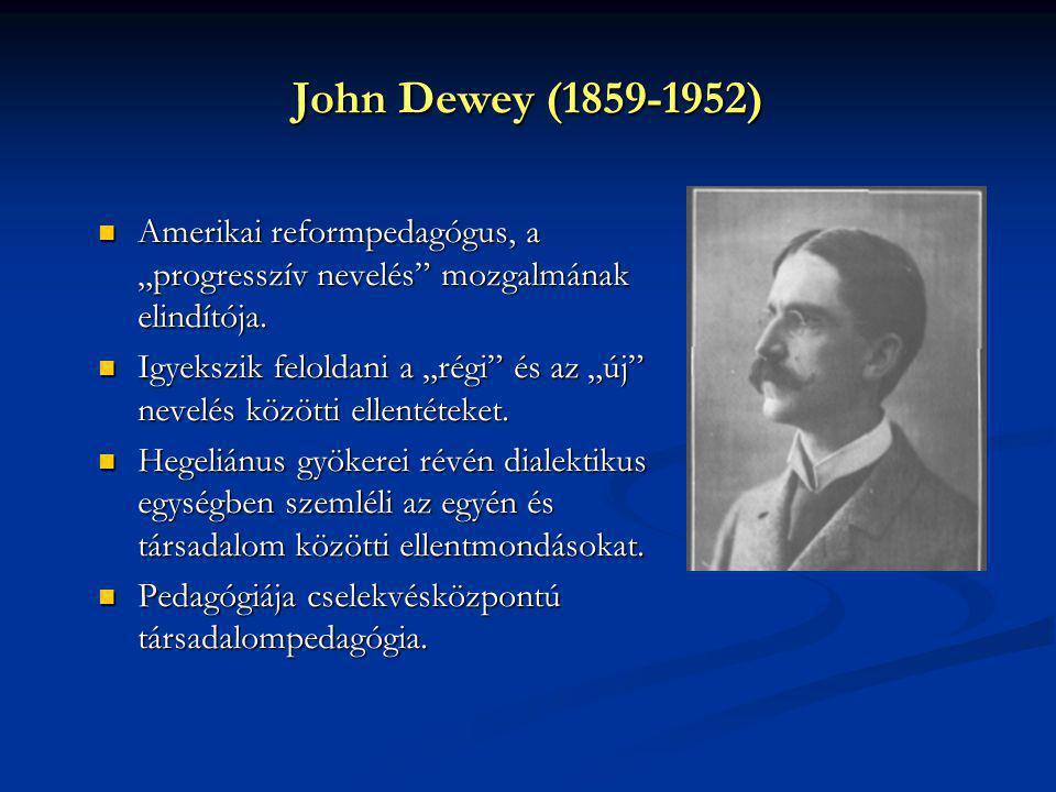 """John Dewey (1859-1952) Amerikai reformpedagógus, a """"progresszív nevelés"""" mozgalmának elindítója. Amerikai reformpedagógus, a """"progresszív nevelés"""" moz"""