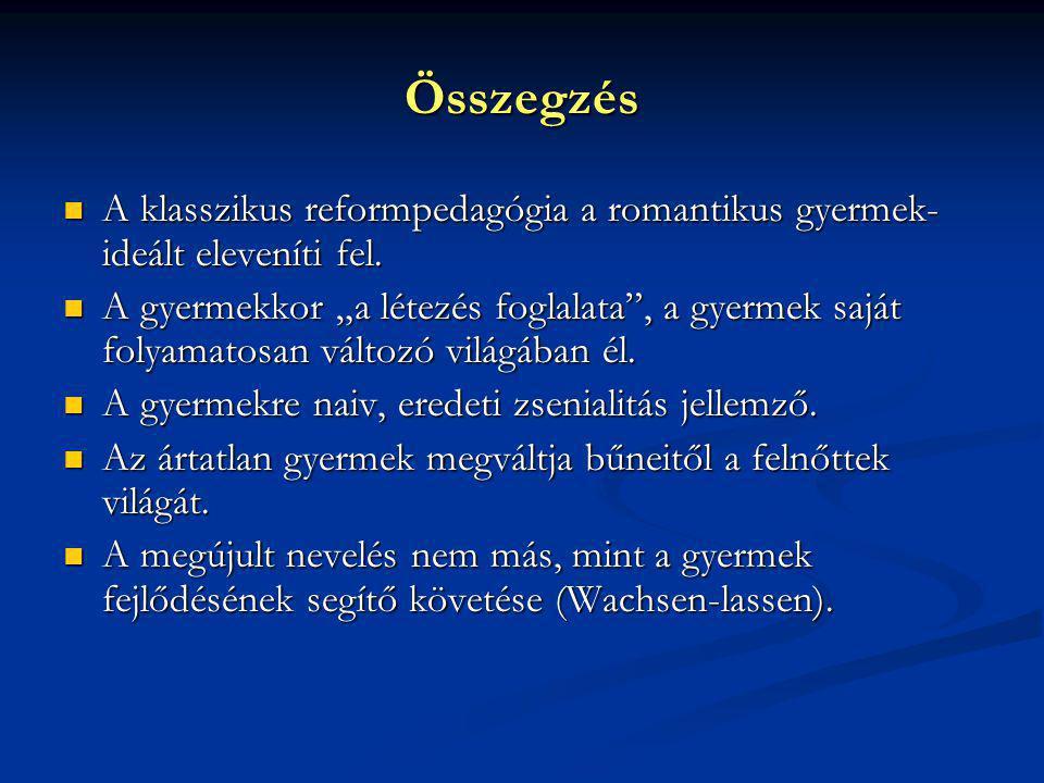 Összegzés A klasszikus reformpedagógia a romantikus gyermek- ideált eleveníti fel. A klasszikus reformpedagógia a romantikus gyermek- ideált eleveníti