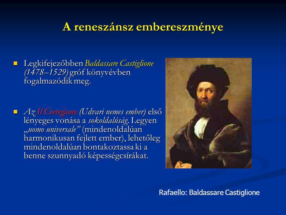 A reneszánsz embereszménye Legkifejezőbben Baldassare Castiglione (1478–1529) gróf könyvévben fogalmazódik meg. Legkifejezőbben Baldassare Castiglione