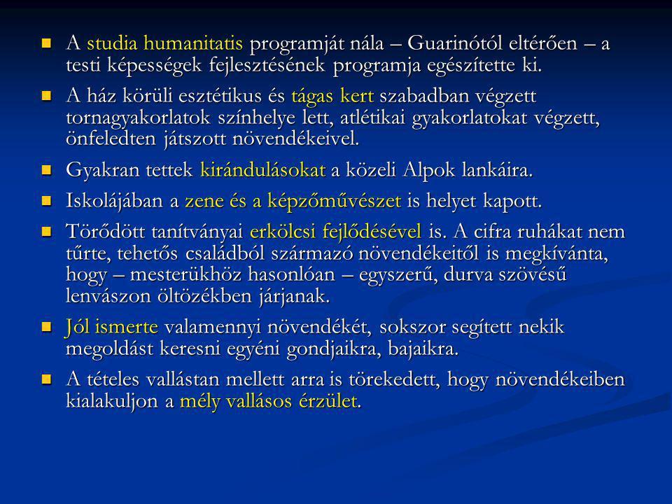 A studia humanitatis programját nála – Guarinótól eltérően – a testi képességek fejlesztésének programja egészítette ki. A studia humanitatis programj