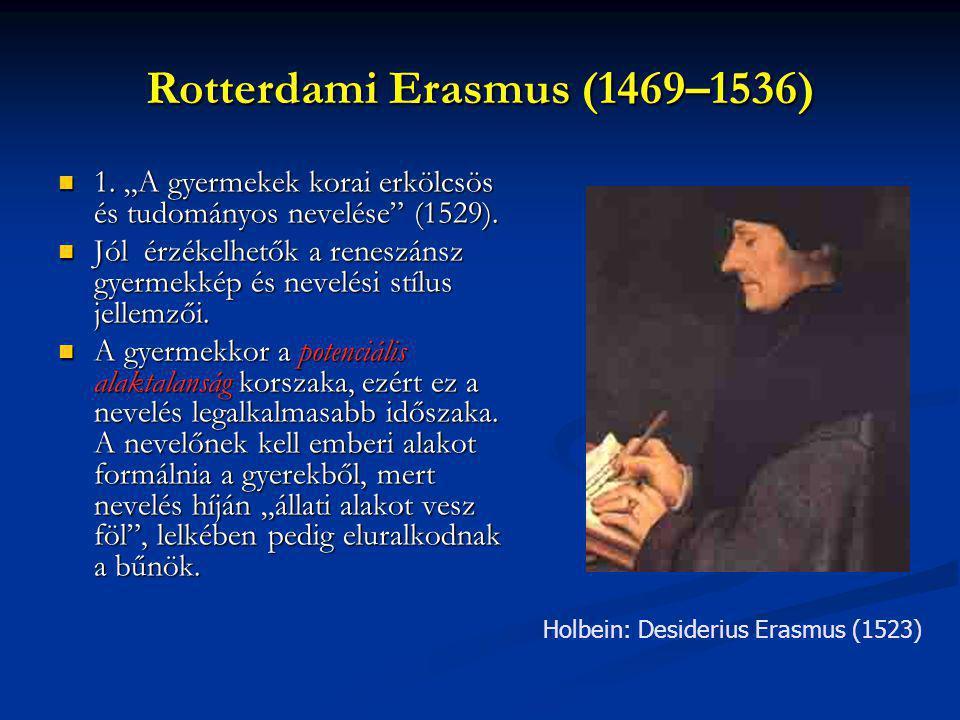 """Rotterdami Erasmus (1469–1536) 1. """"A gyermekek korai erkölcsös és tudományos nevelése"""" (1529). 1. """"A gyermekek korai erkölcsös és tudományos nevelése"""""""