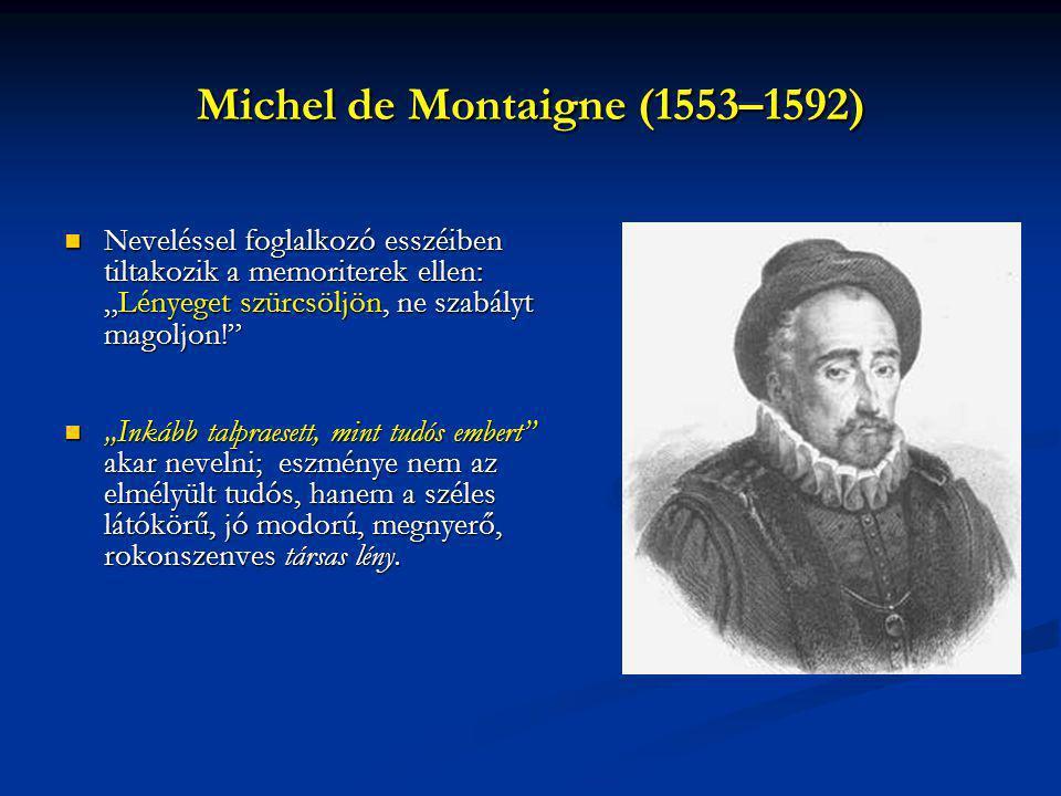 """Michel de Montaigne (1553–1592) Neveléssel foglalkozó esszéiben tiltakozik a memoriterek ellen: """"Lényeget szürcsöljön, ne szabályt magoljon!"""" Neveléss"""