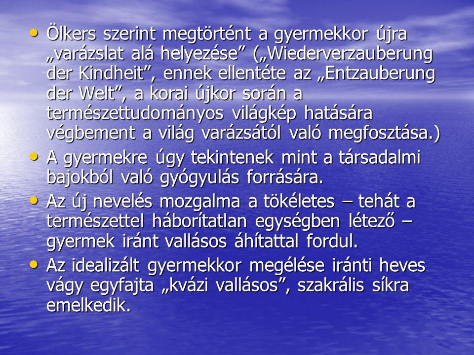 """Ölkers szerint megtörtént a gyermekkor újra """"varázslat alá helyezése"""" (""""Wiederverzauberung der Kindheit"""", ennek ellentéte az """"Entzauberung der Welt"""","""