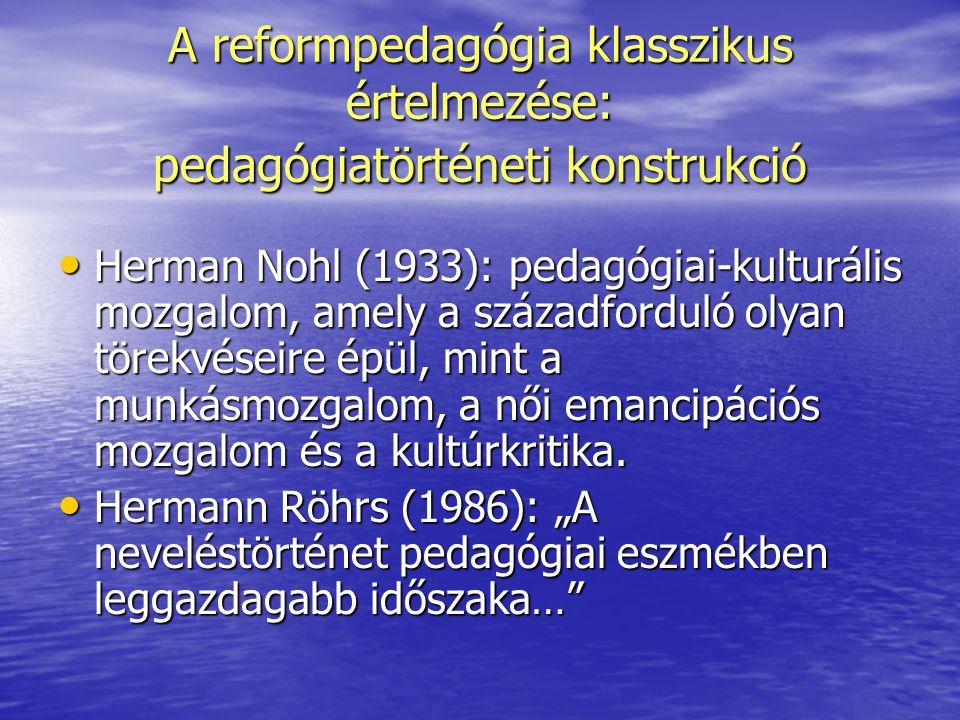 A reformpedagógia klasszikus értelmezése: pedagógiatörténeti konstrukció Herman Nohl (1933): pedagógiai-kulturális mozgalom, amely a századforduló oly