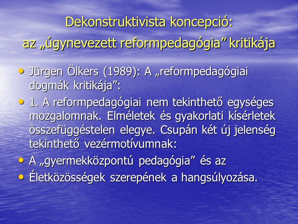 """Dekonstruktivista koncepció: az """"úgynevezett reformpedagógia"""" kritikája Jürgen Ölkers (1989): A """"reformpedagógiai dogmák kritikája"""": Jürgen Ölkers (19"""