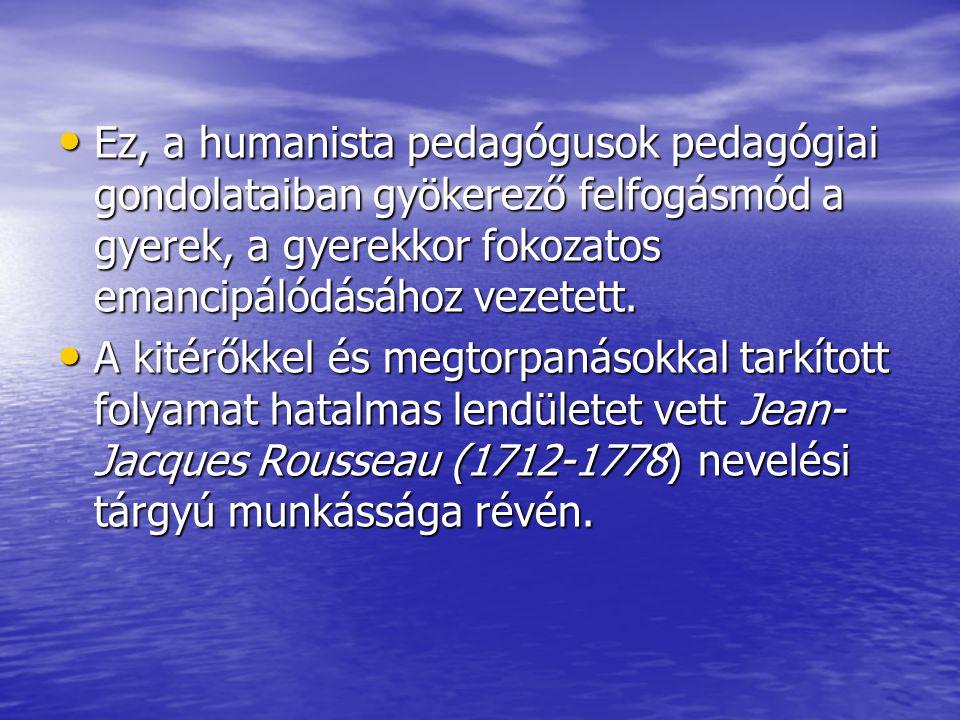Ez, a humanista pedagógusok pedagógiai gondolataiban gyökerező felfogásmód a gyerek, a gyerekkor fokozatos emancipálódásához vezetett. Ez, a humanista