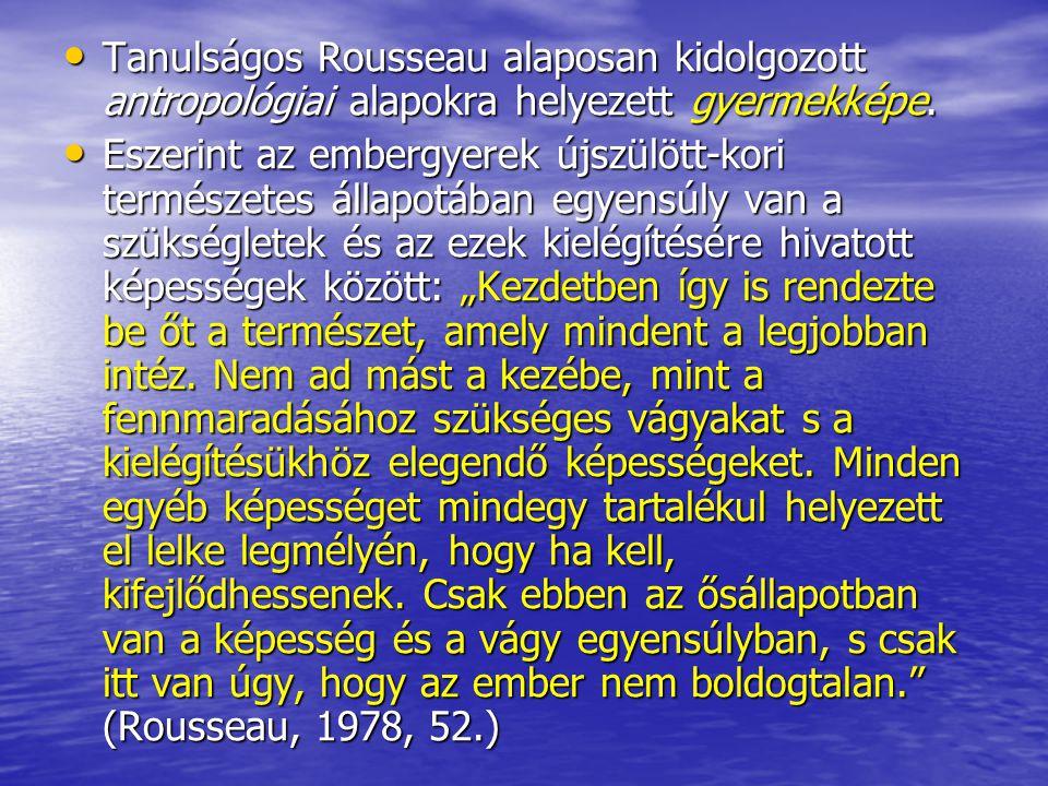 Tanulságos Rousseau alaposan kidolgozott antropológiai alapokra helyezett gyermekképe. Tanulságos Rousseau alaposan kidolgozott antropológiai alapokra