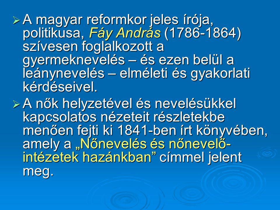  A magyar reformkor jeles írója, politikusa, Fáy András (1786-1864) szívesen foglalkozott a gyermeknevelés – és ezen belül a leánynevelés – elméleti
