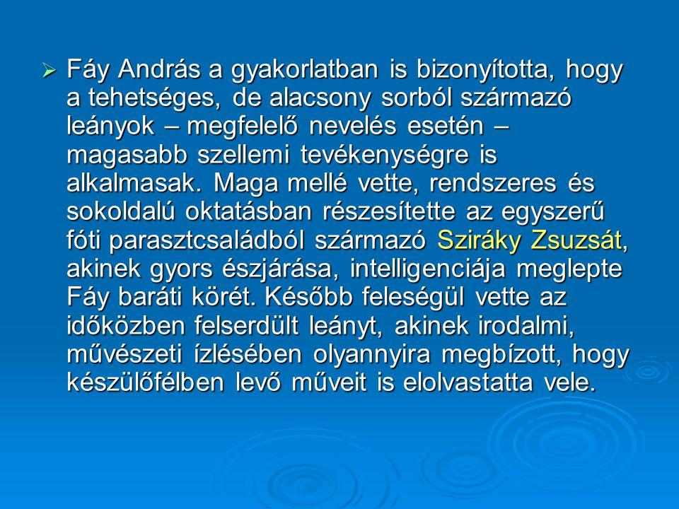  Fáy András a gyakorlatban is bizonyította, hogy a tehetséges, de alacsony sorból származó leányok – megfelelő nevelés esetén – magasabb szellemi tev