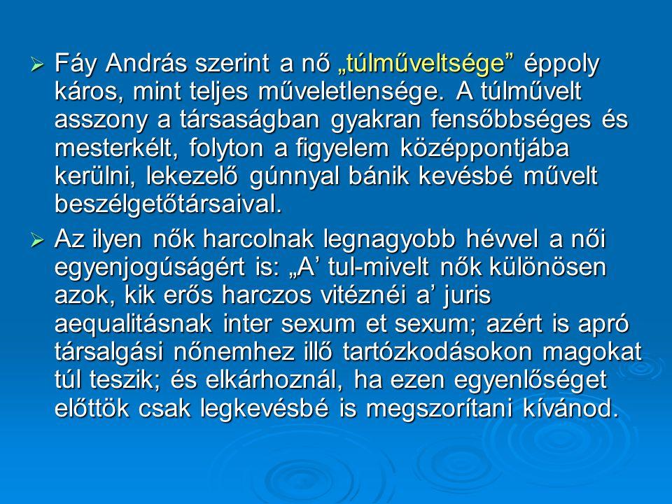 """ Fáy András szerint a nő """"túlműveltsége"""" éppoly káros, mint teljes műveletlensége. A túlművelt asszony a társaságban gyakran fensőbbséges és mesterké"""