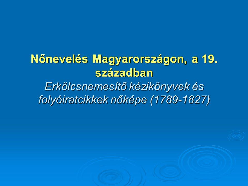 Nőnevelés Magyarországon, a 19. században Erkölcsnemesítő kézikönyvek és folyóiratcikkek nőképe (1789-1827)