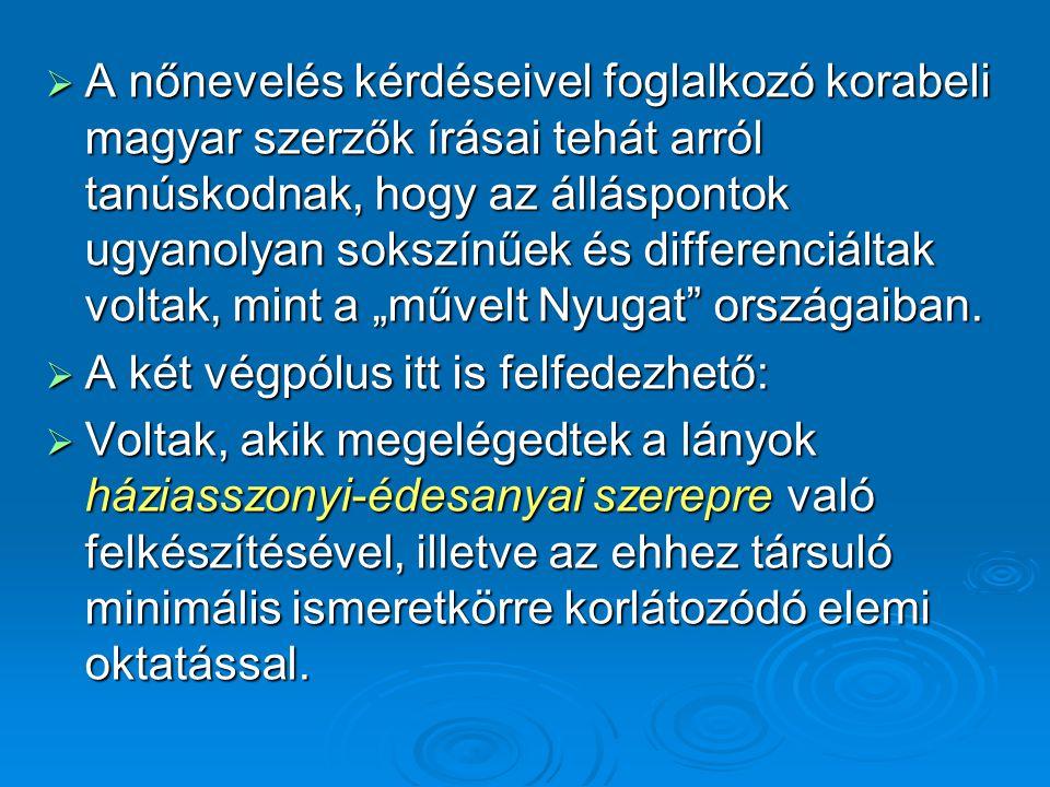  A nőnevelés kérdéseivel foglalkozó korabeli magyar szerzők írásai tehát arról tanúskodnak, hogy az álláspontok ugyanolyan sokszínűek és differenciál