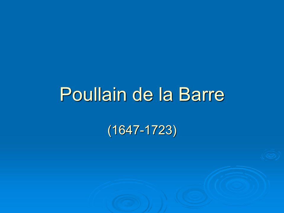 Poullain de la Barre radikális nőnevelési programja  A tanult férfiak elitje gyanakvással tekintett a női vetélytársakra, a tudós nőkre és a tudományokat pártoló nagyvilági dámára egyaránt.