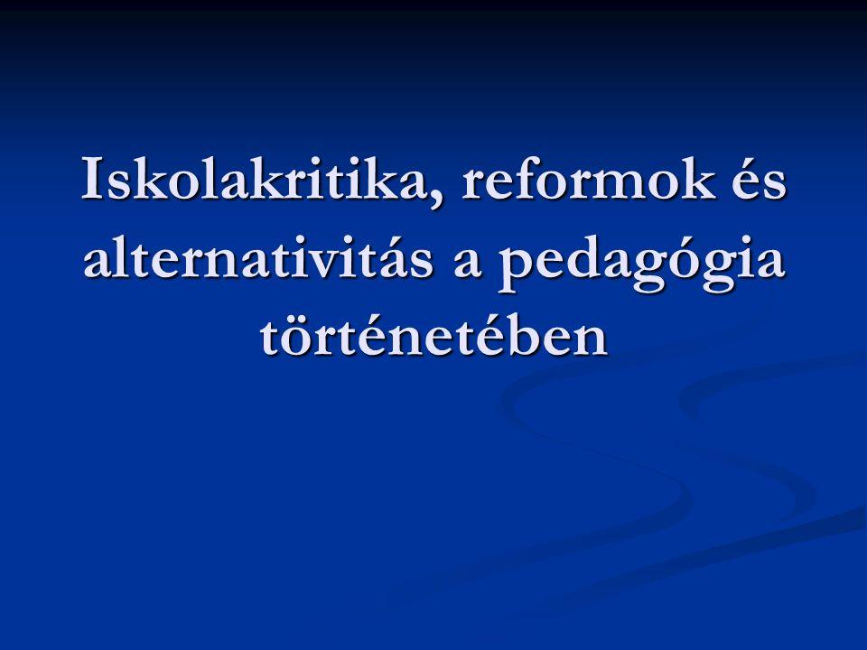 Iskolakritika és alternativitás az iskola történetében Az iskolát érő bírálatok egyidősek az iskolával.
