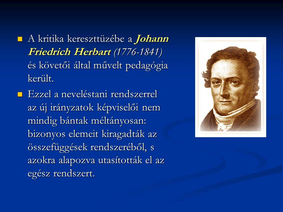 A kritika kereszttüzébe a Johann Friedrich Herbart (1776-1841) és követői által művelt pedagógia került. A kritika kereszttüzébe a Johann Friedrich He