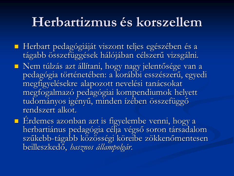 Herbartizmus és korszellem Herbart pedagógiáját viszont teljes egészében és a tágabb összefüggések hálójában célszerű vizsgálni. Herbart pedagógiáját